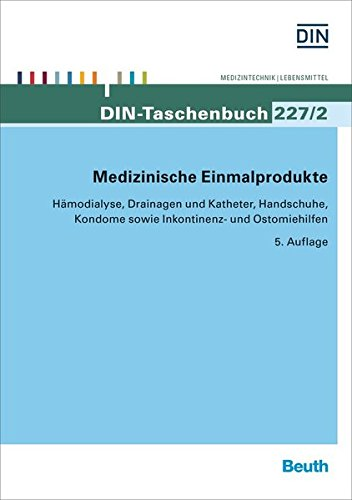 Medizinische Einmalprodukte: Hämodialyse, Drainagen und Katheter, Handschuhe, Kondome sowie Inkontinenz- und Ostomiehilfen (DIN-Taschenbuch)