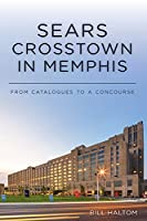 Sears Crosstown in Memphis: From Catalogues to a Concourse (Landmarks)