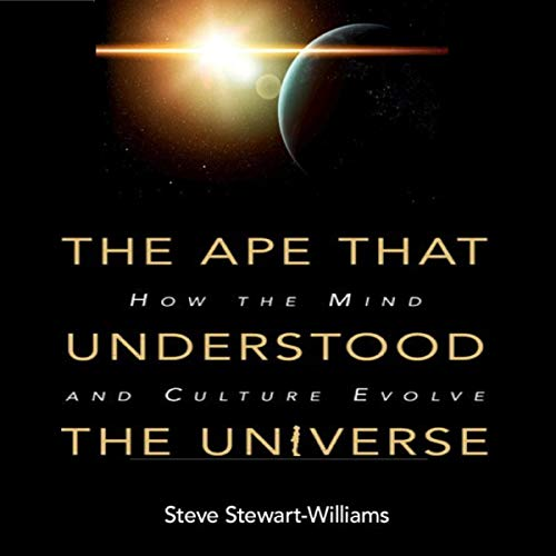 The Ape That Understood the Universe: How the Mind and Culture Evolve audiobook cover art