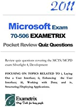 2011 Microsoft Exam 70-506 EXAMETRIX Pocket Notes & Review Quiz Questions: Notes and review quiz questions covering the MCTS/MCPD exam Silverlight 4, ... and iv, Structuring/Deploying Applications.