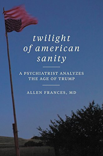 Image of Twilight of American Sanity: A Psychiatrist Analyzes the Age of Trump