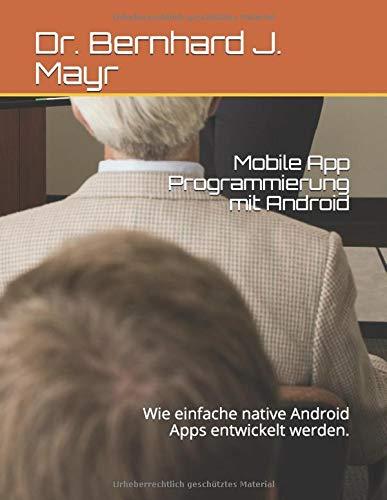 Mobile App Programmierung mit Android: Wie einfache native Android Apps entwickelt werden.