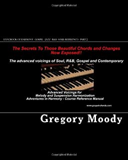 Handbook of Harmony - Gospel - Jazz - R&B -Soul (Reference - Part 2): Advanced Voicings for Melody and Suspension Harmonization - Part 2
