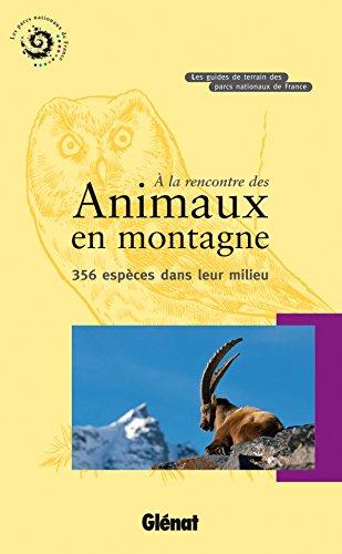 À la rencontre des animaux en montagne: 356 espèces dans leur milieu