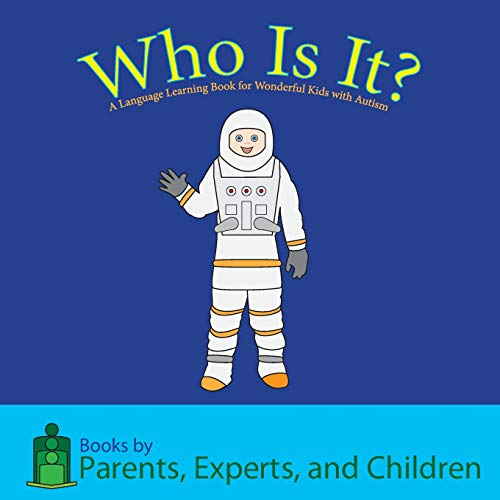 Who Is It A Language Learning Book For Wonderful Kids With Autism