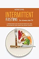 Intermittent Fasting for Women Over 50: A Comprehensive Guide for Healthy Weight Loss. Reset Your Metabolism, Boost Energy and Promote Longevity