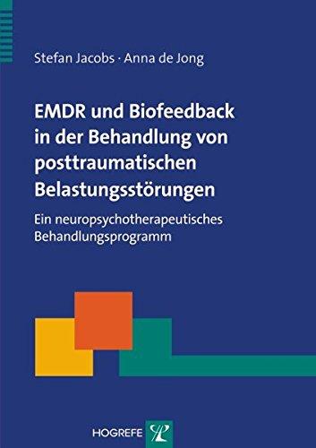 EMDR und Biofeedback in der Behandlung von posttraumatischen Belastungsstörungen: Ein neuropsychotherapeutisches Behandlungsprogramm (Therapeutische Praxis)