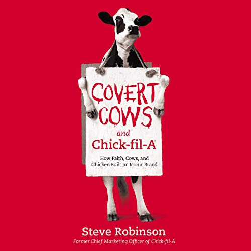 Covert Cows and Chick-fil-A     How Faith, Cows, and Chicken Built an Iconic Brand              By:                                                                                                                                 Steve Robinson                               Narrated by:                                                                                                                                 Milton Bagby                      Length: 7 hrs and 21 mins     Not rated yet     Overall 0.0