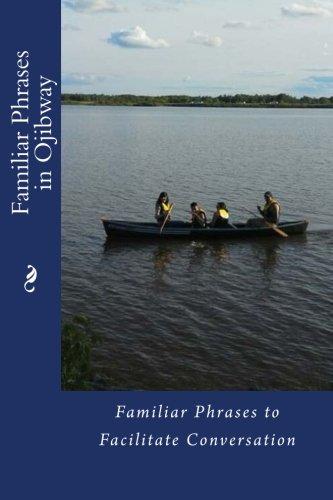 Familiar Phrases in Ojibway: Familiar Phrases to Facilitate Conversation
