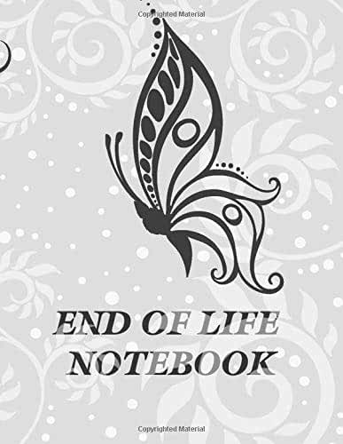 End of Life Notebook: The End of Life Planning Notebook is Important Information about My Belongings, Business Affairs, and Wishes