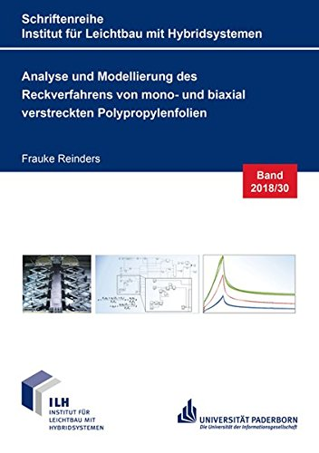 Analyse und Modellierung des Reckverfahrens von mono- und biaxial verstreckten Polypropylenfolien (Schriftenreihe Institut für Leichtbau mit Hybridsystemen)