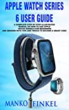 APPLE WATCH SERIES 6 USER GUIDE: A COMPLETE STEP BY STEP ILLUSTRATED MANUAL ON HOW TO USE APPLE...