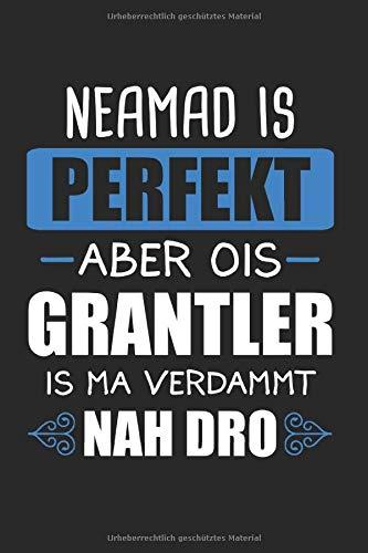 Neamad Is Perfekt Aber Ois Grantler Is Ma Verdammt Nah Dro: Grantln & Grantler Notizbuch 6'x9' Bayrischer Dialekt Geschenk für Bayern & Lederhose