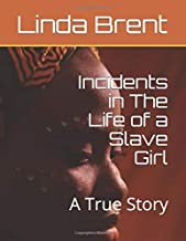 Incidents in The Life of a Slave Girl: A True Story