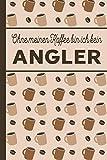 Ohne meinen Kaffee bin ich kein Angler: blanko A5 Notizbuch liniert mit über 100 Seiten Geschenkidee - Kaffee-Softcover für Angler und Anglerinnen, die viel Kaffee brauchen