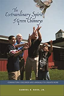 Extraordinary Spirit of Green Chimneys: Connecting Children and Animals to Create Hope (New Directions in the Human-animal Bond)