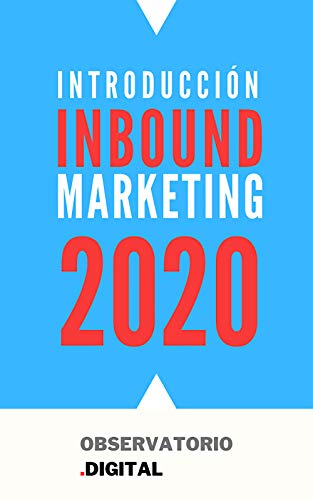INBOUND MARKETING 2020: Atraer, convertir y vender en canales digitales.