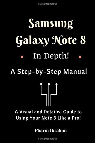 Samsung Galaxy Note 8 In Depth! A Step-by-Step Manual: (A Visual and Detailed Guide To Using Your Note 8 Like A Pro!)