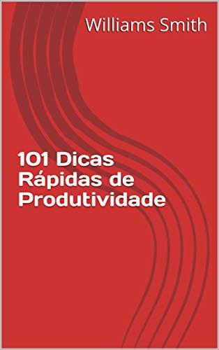 101 Dicas Rápidas de Produtividade (Portuguese Edition)