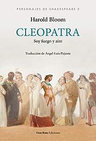 Cleopatra: Soy fuego y aire par Harold Bloom