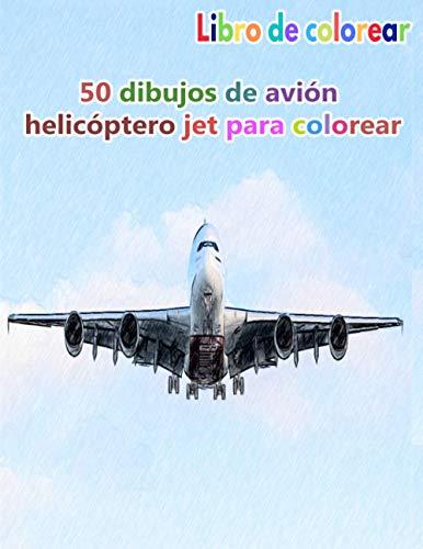 """Libro de colorear 50 dibujos de avión helicóptero jet para colorear: un buen libro de 8.5"""" x 11"""" pulgadas para pasatiempos, diversión, entretenimiento ... adolescentes, adultos, hombres y mujeres"""