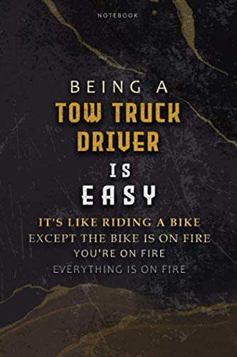 Lined Notebook Journal Being A Tow Truck Driver Is Easy It's Like Riding A Bike Except The Bike Is On Fire You're On Fire Everything Is On Fire: ... Budget, Over 100 Pages, 6x9 inch, Bill