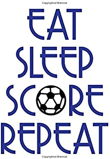 Eat Sleep Score Repeat Soccer Notebook: Cute Girls Boys Coaches College Ruled Writing Paper and Game Day Practice Minder