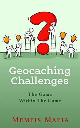 Geocaching Challenges: The Game Within The Game (English Edition)