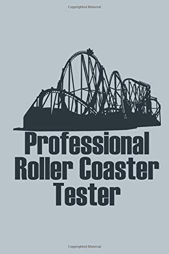 Roller Coaster Professional Tester: Notebook Testing Test Rides amusement Park Planing Note taking Calculation booklet Lined Journal A5 120 pages 6x9 ... Diary  Gift for Man Woman Kids action freaks