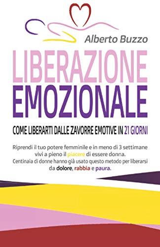 Liberazione Emozionale: Come Liberarti dalle Zavorre Emotive in 21 Giorni