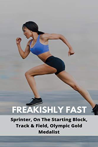 Freakishly Fast: Sprinter, On The Starting Block, Track & Field, Olympic Gold Medalist: Olympic Sprinter 40 Yard Dash (English Edition)