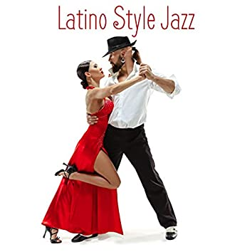 Latino Style Jazz - Hot Dance Rhythms Ideal as a Background for the Sensual Dance of Lovers, Intimate Moment, Evening Fiesta, Touch Me, Sweet Emotion, Sexy Sax