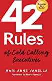42 Rules of Cold Calling Executives: A Practical Guide for Telesales, Telemarketing, Direct Marketing and Lead Generation
