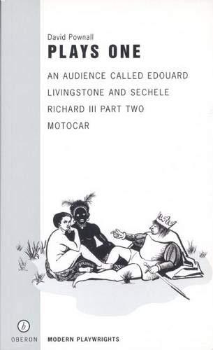 David Pownall Plays One: An Audience Called Edouard, Livingstone and Sechele, Richard III Part Two, Motocar