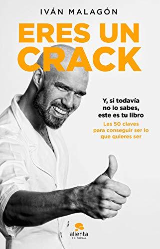 Eres un crack: Y, si todavía no lo sabes, éste es tu libro (COLECCION ALIENTA)