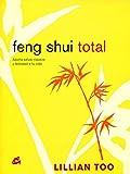 Feng Shui Total: Aporta Salud, Riqueza y Felicidad a Tu Vida (Cuerpo-Mente)