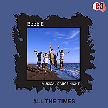 All The Times - Musical Dance Night