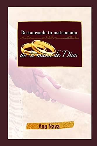 Restaurando tu matrimonio de la mano de Dios: El libro (Spanish Edition)