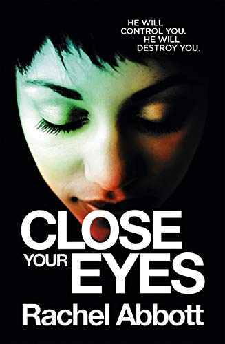 Close Your Eyes: The NEW spine-chiller from the queen of psychological thrillers by [Rachel Abbott]