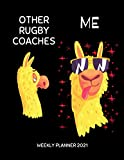 Rugby Coaches Weekly Planner 2021: Gift Idea For A Rugby Coach For Men & Women | Unique & Funny Cool Llama Present For Him or Her | Large Diary Agenda ... Book With To Do List & Calendar Views