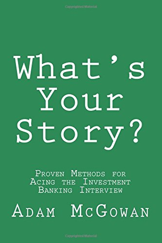 What's Your Story?: Proven Methods for Acing the Investment Banking Interview