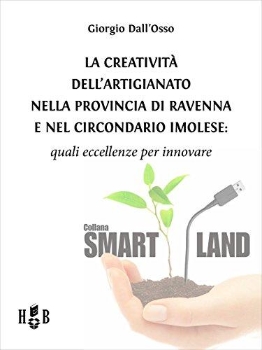 La creatività dell'artigianato nella provincia di Ravenna e nel Circondario Imolese: Quali eccellenze per innovare (Smart Land)