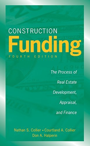 Construction Funding: The Process of Real Estate Development, Appraisal, and Finance by Nathan S. Collier (2007-10-12)