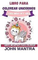 Libro para Colorear Unicornios: Para niñas de 5 años (Libros infantiles para colorear)