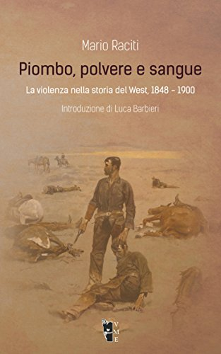 Piombo, polvere e sangue. La violenza nella storia del West, 1848-1900