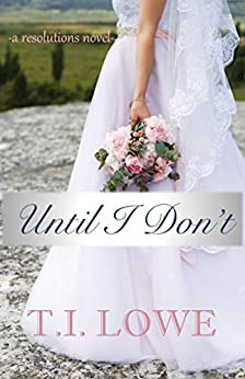 Until I Don't (The Resolutions Series Book 2) by [T.I. Lowe]