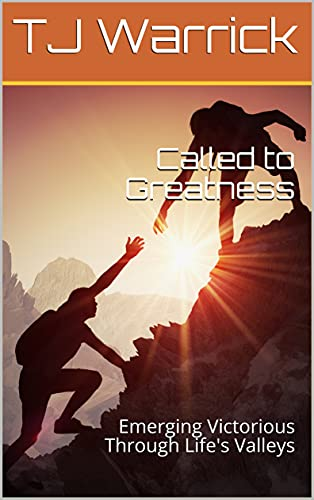Called to Greatness: Emerging Victorious Through Life's Valleys