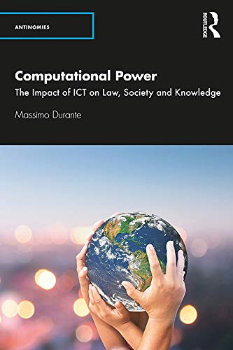 Computational Power: The Impact of ICT on Law, Society and Knowledge (Antinomies) (English Edition)