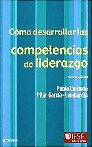 Cómo desarrollar las competencias de liderazgo (Libros IESE)