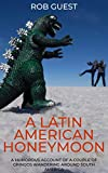 A Latin American Honeymoon: A Humorous Account of a Couple of Gringos Wandering Around South America (English Edition)